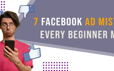 7 Facebook Ad Mistakes Every Beginner Makes